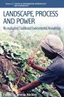 Landscape, Process and Power: Re-Evaluating Traditional Environmental Knowledge (Environmental Anthropology and Ethnobiology #10) Cover Image