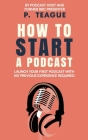 How To Start A Podcast: Launch A Podcast For Free With No Previous Experience Cover Image