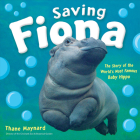 Saving Fiona: The Story of the World's Most Famous Baby Hippo Cover Image