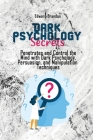 Dark Psychology Secrets: Penetrates and Control the Mind with Dark Psychology, Persuasion, and Manipulation Techniques Cover Image