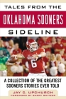 Tales from the Oklahoma Sooners Sideline: A Collection of the Greatest Sooners Stories Ever Told (Tales from the Team) Cover Image