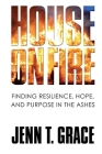 House on Fire: Finding Resilience, Hope, and Purpose in the Ashes Cover Image