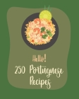 Hello! 250 Portuguese Recipes: Best Portuguese Cookbook Ever For Beginners [Book 1] Cover Image