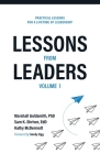 Lessons from Leaders Volume 1: Practical Lessons for a Lifetime of Leadership Cover Image