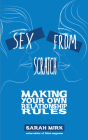 Sex from Scratch: Making Your Own Relationship Rules (Real World) Cover Image