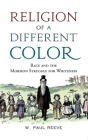 Religion of a Different Color: Race and the Mormon Struggle for Whiteness Cover Image