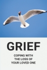 Grief: Coping With The Loss Of Your Loved One: How Long Does Grief Last Cover Image