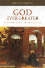 God Ever Greater: Exploring Ignatian Spirituality Cover Image