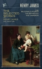 The Selected Works of Henry James, Vol. 19 (of 24): The Beldonald Holbein; The Birthplace; The Chaperon Cover Image