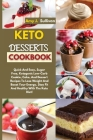 Keto Desserts Cookbook: Quick And Easy, Sugar Free, Ketogenic Low-Carb Cookie, Cake, And Dessert Recipes To Lose Weight And Boost Your Energy. Cover Image