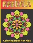 Mandala Coloring Book For Girls: Kids Art And Relaxing Coloring Mandala Book For Age Above 5 Cover Image