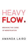 Heavy Flow: Breaking the Curse of Menstruation Cover Image