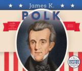 James K. Polk (United States Presidents *2017) Cover Image