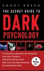 The Secret Guide To Dark Psychology: 5 Books in 1: Psychological Manipulation, Emotional Blackmail, Dark Mind Control in NLP, Dark Seduction and Persu Cover Image