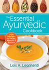 The Essential Ayurvedic Cookbook: 200 Recipes for Health, Wellness and Balance Cover Image