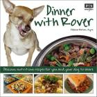 Dinner with Rover:  Delicious, Nutritious Recipes for You and Your Dog to Share Cover Image