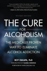 The Cure for Alcoholism: The Medically Proven Way to Eliminate Alcohol Addiction Cover Image