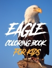 Eagle Coloring Book For Kids: Eagle Activity Book for Kids, Boys & Girls, Ages 3-12. 29 Coloring Pages of Eagle. Cover Image