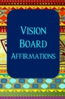 Vision Board Affirmations: Color Pages Guided Prompt Lined Journal Affirmations Thoughts Gratitude New Year Visions 7-Days Celebration Cover Image