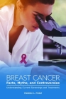Breast Cancer Facts, Myths, and Controversies: Understanding Current Screenings and Treatments Cover Image