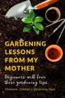 Gardening Lessons From My Mother: Beginners will love these Tips - You may just be desiring to Work on your Backyard, whether it is looking at the Ros Cover Image