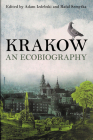 Krakow: An Ecobiography (Pittsburgh Hist Urban Environ) Cover Image