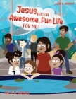 Jesus Has an Awesome Fun Life for Me!: Book 3 - Wisdom Cover Image