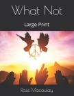 What Not: Large Print Cover Image