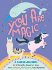 You Are Magic: A Guided Journal to Unlock the Power of Your Inner Unicorn, Llamacorn, and Narwhal Cover Image