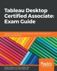 Tableau Desktop Certified Associate: Exam Guide Cover Image