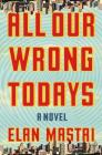 All Our Wrong Todays: A Novel Cover Image