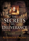 The Secrets to Deliverance: Defeat the Toughest Cases of Demonic Bondage Cover Image