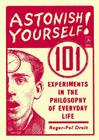 Astonish Yourself: 101 Experiments in the Philosophy of Everyday Life Cover Image