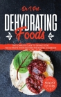 Dehydrating Foods: The Complete Guide to Drying Food. The Ultimate Food Dehydrator Recipes Cookbook Cover Image