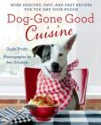 Dog-Gone Good Cuisine: More Healthy, Fast, and Easy Recipes for You and Your Pooch Cover Image