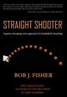 Straight Shooter: A game-changing new approach to basketball shooting Cover Image