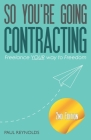 So You're Going Contracting - 2nd Edition: Freelance YOUR way to Freedom Cover Image