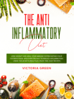 The Anti-Inflammatory Diet: Lose Weight and Heal Your Immune System Eating Your Favorite Food. Discover The Way to Reduce Inflammation Using The 6 Cover Image