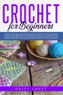 Crochet for beginners: Step by Step Guide with Everything You Need to Start Learning Through Patterns and Illustrations. Including a Special Cover Image