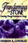 Transforming the Stone: Preaching Through Resistance to Change Cover Image