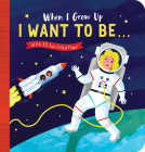 When I Grow Up: I Want to Be#: With 30 fun-filled flaps Cover Image