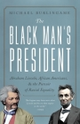 The Black Man's President: Abraham Lincoln, Fredrick Douglass, and the Pursuit of Racial Equality Cover Image
