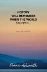 History Will Remember When The World Stopped: poems from a pandemic Cover Image