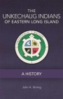 The Unkechaug Indians of Eastern Long Island, Volume 269: A History (Civilization of the American Indian #269) Cover Image