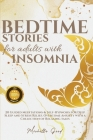 Bedtime Stories For Adults With Insomnia: 20 Guided Meditations & Self-Hypnosis for Deep Sleep and Stress Relief. Overcome Anxiety with a Collection o Cover Image