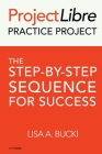 ProjectLibre Practice Project: The Step-by-Step Sequence for Success Cover Image