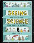 Seeing Science: An Illustrated Guide to the Wonders of the Universe (Illustrated Science Book, Science Picture Book for Kids, Science) Cover Image