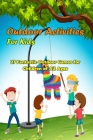 Outdoor Activities For Kids: 27 Fantastic Outdoor Games for Children of All Ages: Outdoor Activities For Kids Cover Image