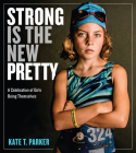 Strong Is the New Pretty: A Celebration of Girls Being Themselves Cover Image
