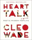 Heart Talk: Poetic Wisdom for a Better Life Cover Image